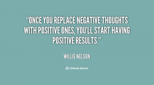 quote-Willie-Nelson-once-you-replace-negative-thoughts-with-positive-26708